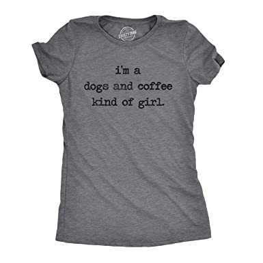b4a9161b8 Womens Im A Dogs and Coffee Kind of Girl Tshirt Funny Pet Puppy Tee (Dark