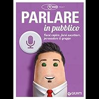 Parlare in pubblico: farsi capire, farsi ascoltare, persuadere il gruppo
