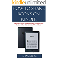 HOW TO SHARE BOOKS ON KINDLE: A Visual Tutorial On How To Share Books With Friends And Family Members On Your Kindle Tablet Like A Pro in 3 Minutes