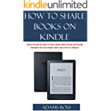 HOW TO SHARE BOOKS ON KINDLE: A Visual Tutorial On How To Share Books With Friends And Family Members On Your Kindle…