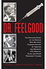Dr. Feelgood: The Shocking Story of the Doctor Who May Have Changed History by Treating and Drugging JFK, Marilyn, Elvis, and Other Prominent Figures Kindle Edition