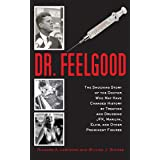 Dr. Feelgood: The Shocking Story of the Doctor Who May Have Changed History by Treating and Drugging JFK, Marilyn, Elvis, and