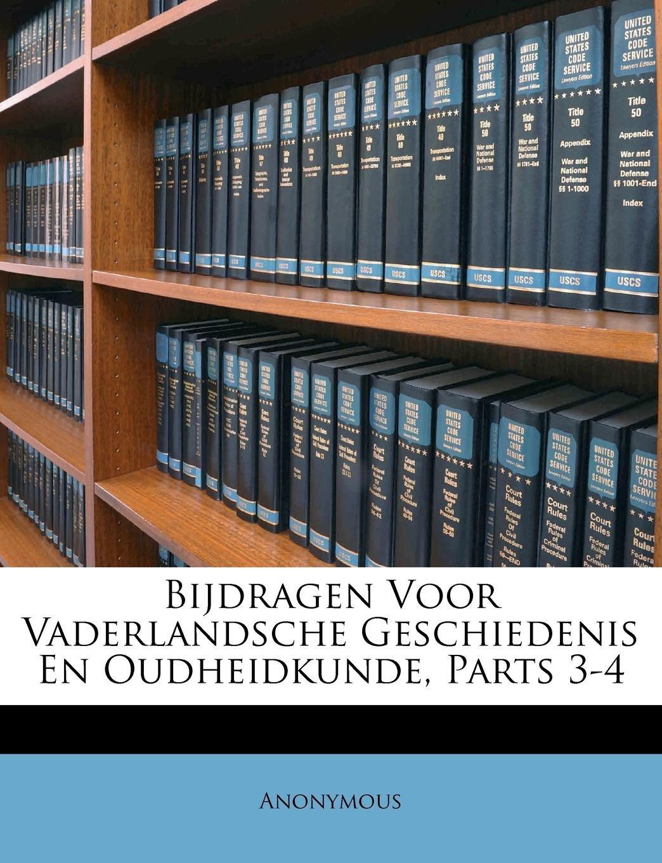 Read Online Bijdragen Voor Vaderlandsche Geschiedenis En Oudheidkunde, Parts 3-4 (Dutch Edition) ebook