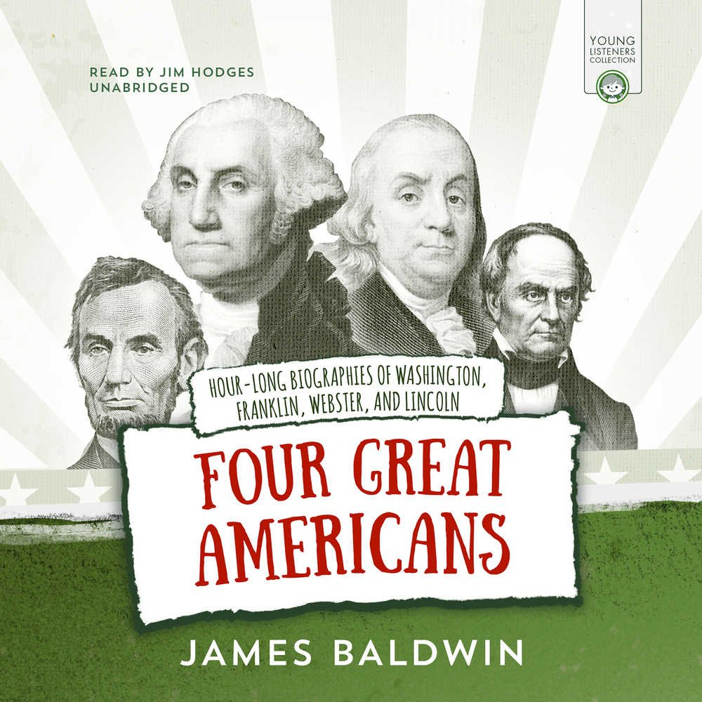 Four Great Americans: George Washington, Benjamin Franklin, Daniel Webster, and Abraham Lincoln