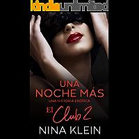Una Noche Más (El Club 2): Una historia erótica