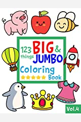 123 things BIG & JUMBO Coloring Book VOL.4: 123 Pages to color!!, Easy, LARGE, GIANT Simple Picture Coloring Books for Toddlers, Kids Ages 2-4, Early ... Preschool and Kindergarten (JUMBO and GIANT) Paperback