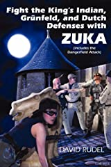 Fight the King's Indian, Gr Nfeld, and Dutch Defenses with Zuka, a Stand-Alone, Cohesive Chess Opening System (Includes the Dangerfield Attack) Paperback
