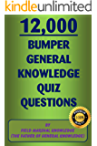12,000 Bumper General Knowledge Quiz Questions: By Field Marshal Knowledge, (The Father of General Knowledge)