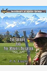 The Sheriff and the Miner's Daughter (Sweethearts of Jubilee Springs Book 4) Kindle Edition