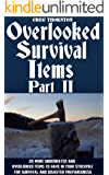 Overlooked Survival Items Part II: 20 More Underrated and Overlooked Items To Have In Your Stockpile For Survival and Disaster Preparedness (English Edition)