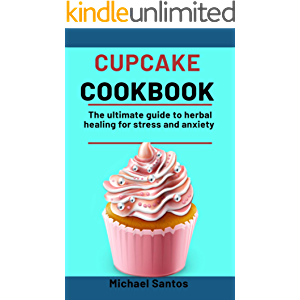 Cupcake Cookbook: Learn How To Make Simple, Tasty, Delicious And Easy Cupcakes For Any Occasion