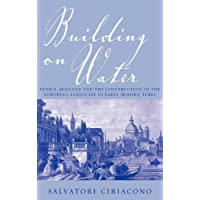 Building on Water: Venice, Holland and the Construction of the European Landscape in Early Modern Times
