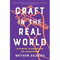 Craft In The Real World: Rethinking Fiction Writing and Workshopping