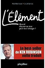 L'Elément - Quand trouver sa voie peut tout changer ! (P.BAC.EDUCATION) (French Edition) Kindle Edition