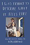 I Was Trying to Describe What it Feels Like: New and Selected Stories