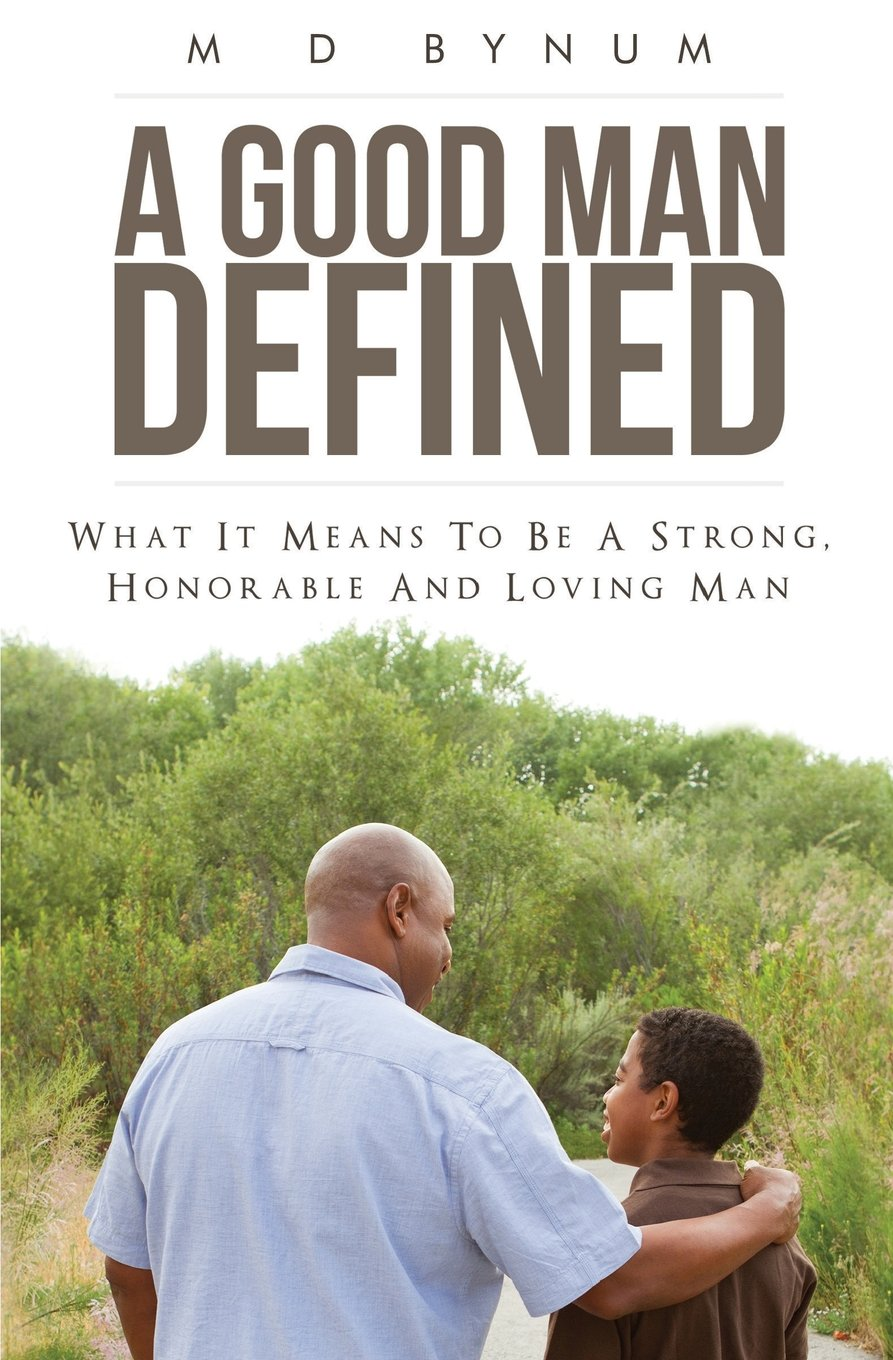 A Good Man Defined: What it means to be a strong, honorable and loving man PDF