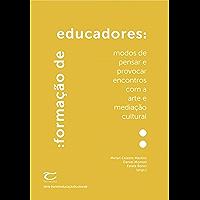 Formação de educadores: Modos de pensar e provocar encontros com a arte e a mediação cultural (&arte&educação&cultura& Livro 2)