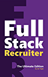 Full Stack Recruiter: The Ultimate Edition