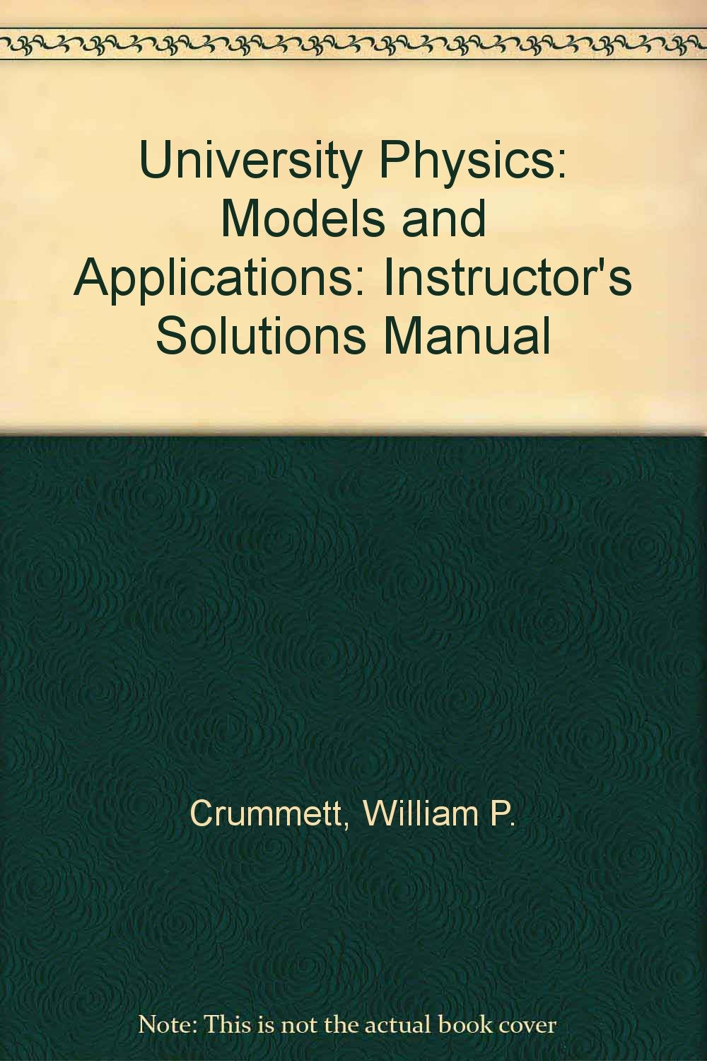 University Physics: Models and Applications: Instructor's Solutions Manual:  William P. Crummett: 9780697164254: Amazon.com: Books
