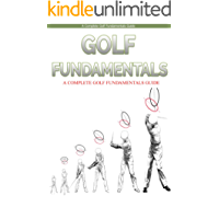 Golf: Golf Fundamentals: A Complete Beginners Guide to Learn Golf Fundamentals, Build Strong Basics and Play Golf Like a Pro (Golf, Golf Swing, Golf For ... Golf Etiquettes, Golf like a pro, Golfer)