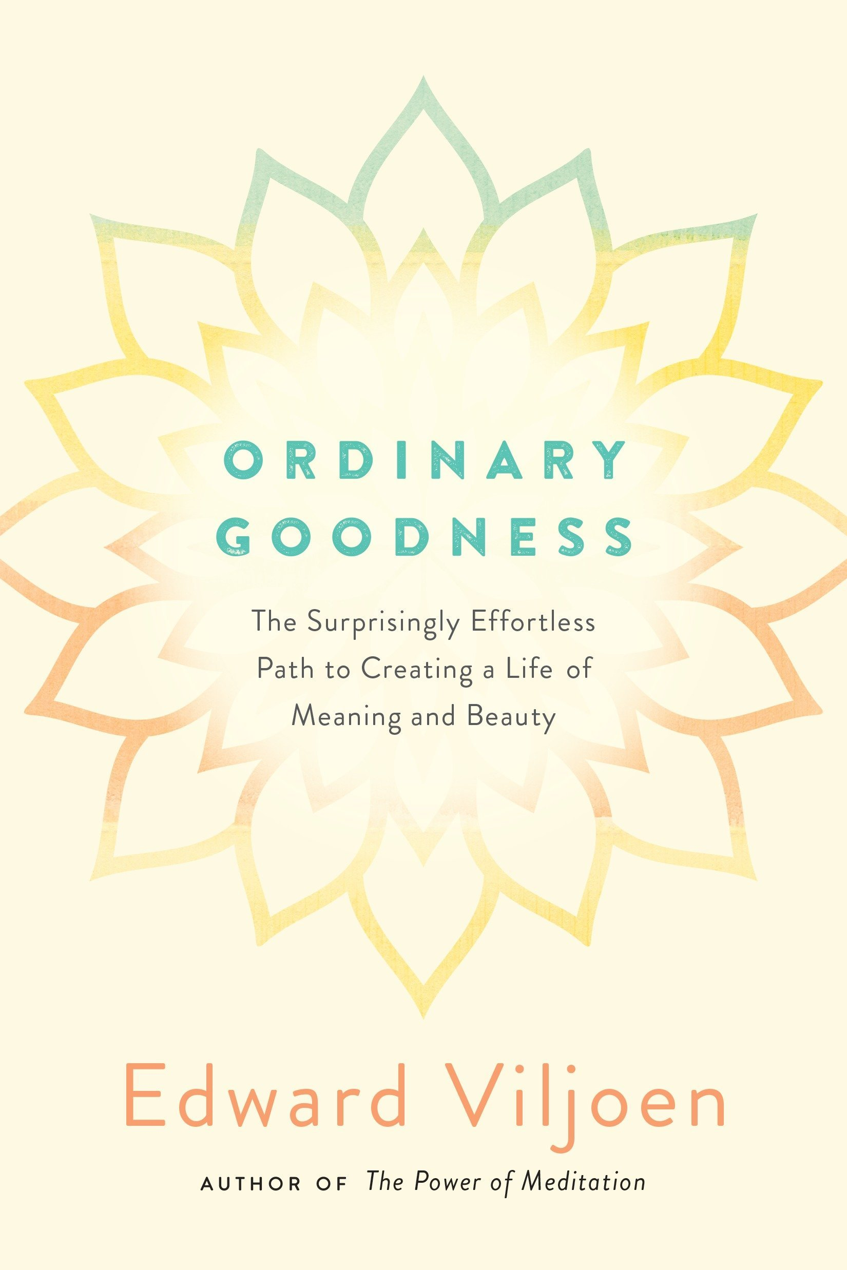 Ordinary Goodness: The Surprisingly Effortless Path to Creating a Life of Meaning and Beauty pdf
