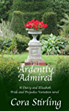 Ardently Admired (A Darcy and Elizabeth Pride and Prejudice Variation novel)