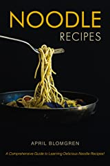 Noodle Recipes: A Comprehensive Guide to Learning Delicious Noodle Recipes! Kindle Edition