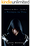 A Relíquia da Vida (Crônicas de Onyx Livro 4)