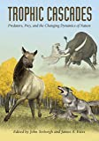 Trophic Cascades: Predators, Prey, and the Changing Dynamics of Nature