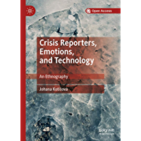 Crisis Reporters, Emotions, and Technology: An Ethnography (English Edition)