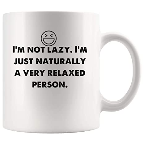 Amazon.com: I\'m not lazy. I\'m just naturally relaxed person ...