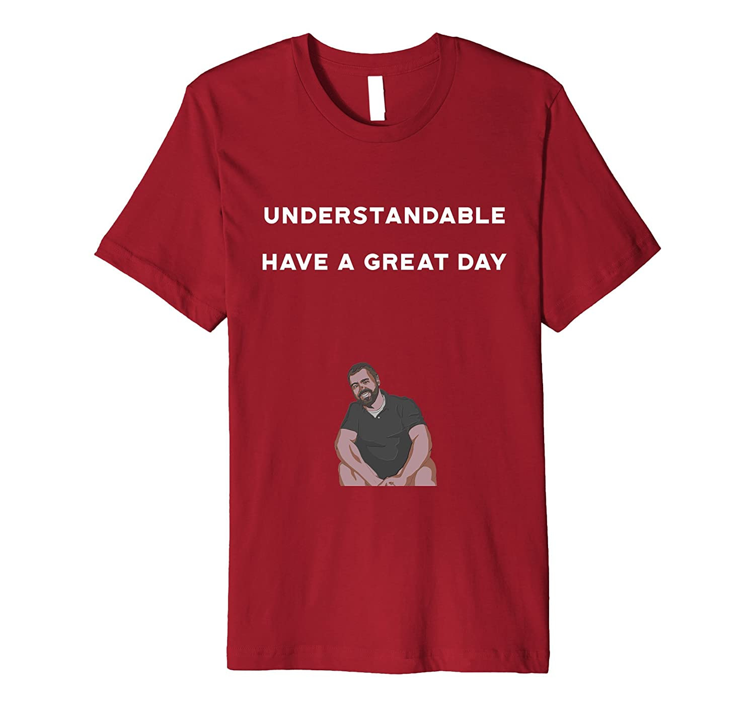 Understandable Have A Great Day T-Shirt - Dank Meme Lover-Art