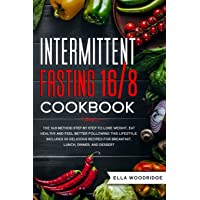 Intermittent Fasting 16/8 Cookbook: The 16:8 Method Step by Step to Lose Weight, Eat Healthy and Feel Better: Includes 50 Delicious Recipes for Breakfast, Lunch, Dinner, and Dessert