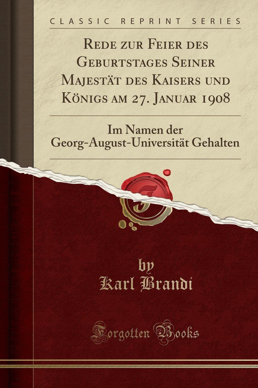 Read Online Rede zur Feier des Geburtstages Seiner Majestät des Kaisers und Königs am 27. Januar 1908: Im Namen der Georg-August-Universität Gehalten (Classic Reprint) (German Edition) PDF