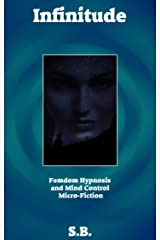 Infinitude: Femdom Hypnosis and Mind Control Micro-Fiction Kindle Edition