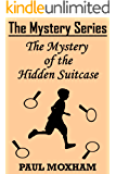 The Mystery of the Hidden Suitcase (The Mystery Series Short Story Book 8)