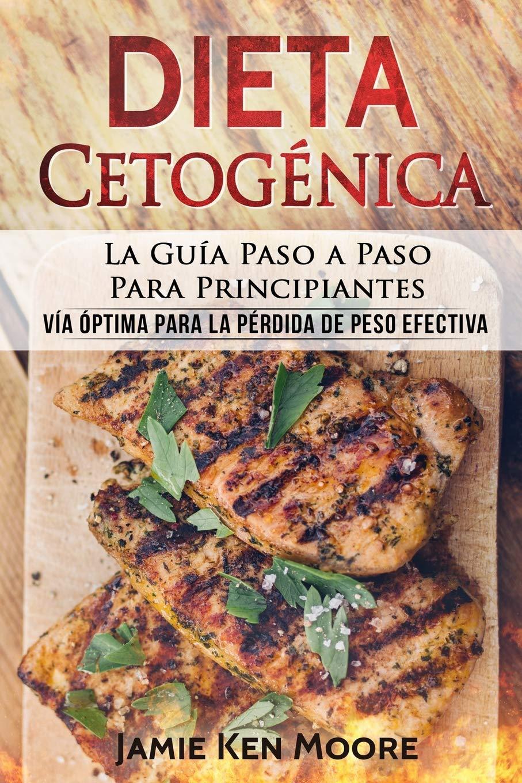 Dieta Cetogénica: La Guía Paso a Paso Para Principiantes: Vía Óptima Para La  Pérdida de Peso Efectiva (Libro En Español / Keto Diet for Beginners Spanish  ...