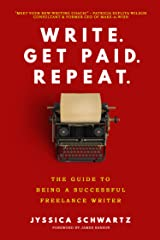 Write. Get Paid. Repeat.: The Guide to Being a Successful Freelance Writer Kindle Edition