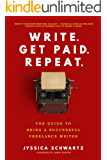 Write. Get Paid. Repeat.: The Guide to Being a Successful Freelance Writer