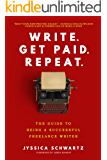 Write. Get Paid. Repeat.: The Guide to Being a Successful Freelance Writer (English Edition)