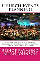 Church Events Planning: A Primer for Planning Meeting, Revivals, Conferences, Convocations, And Other Church Events (Structure, Protocol, and EventsPlanning) Paperback