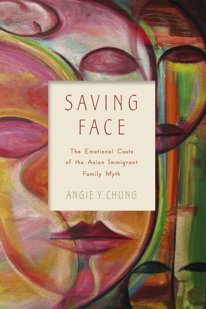 Read Online Saving Face: The Emotional Costs of the Asian Immigrant Family Myth (Families in Focus) pdf