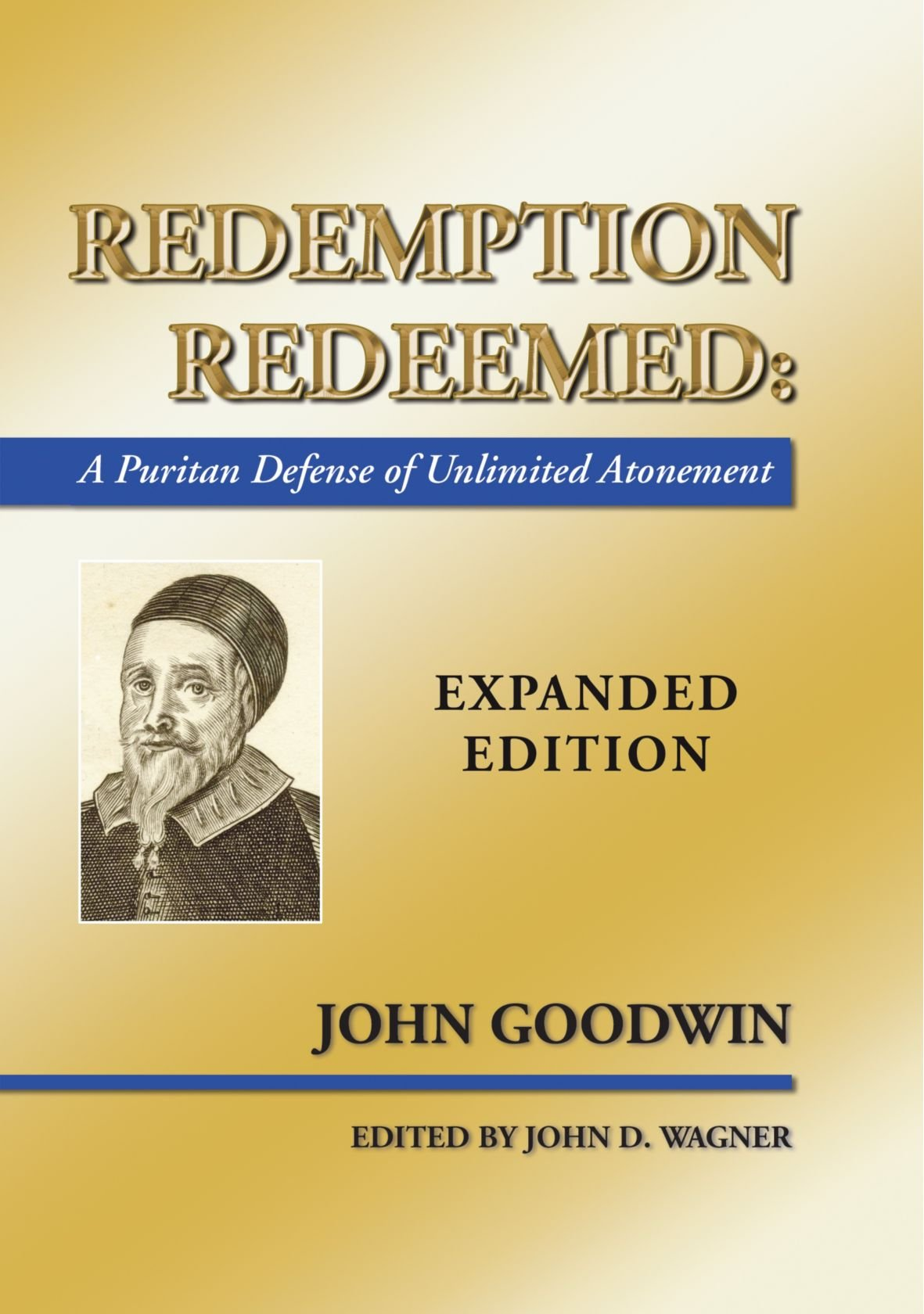 Redemption Redeemed: A Puritan Defense Of Unlimited Atonement, Expanded  Edition: John Goodwin: 9781592447305: Amazon: Books