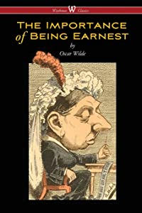 The Importance of Being Earnest (Wisehouse Classics Edition)