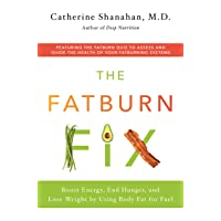The Fatburn Fix: Boost Energy, End Hunger, and Lose Weight by Using Body Fat for...