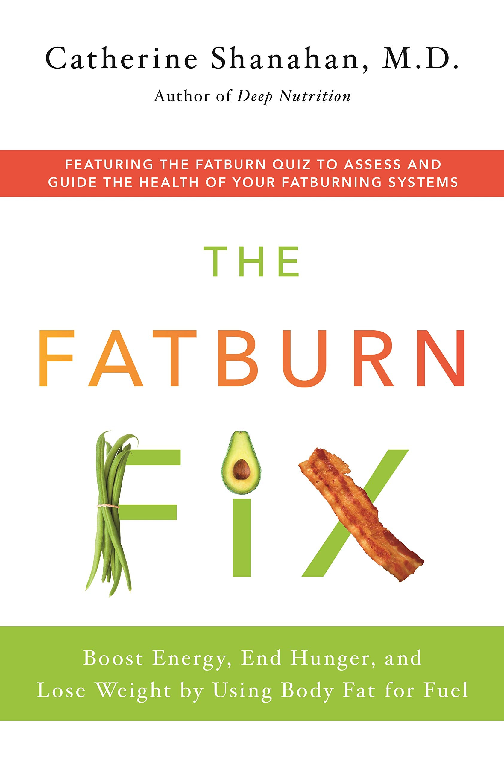 The Fatburn Fix Boost Energy End Hunger And Lose Weight By Using Body Fat For Fuel Shanahan M D Catherine 9781250114495 Amazon Com Books