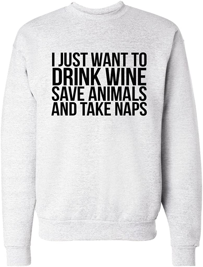 I Just Want to Drink Wine Save Animals and Take Naps Unisex Mens Womens Sweatshirt
