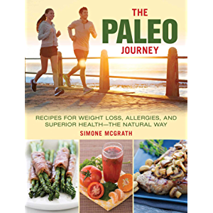 The Paleo Journey: Recipes for Weight Loss, Allergies, and Superior Health?the Natural Way