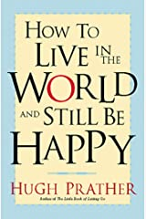 How to Live in the World and Still Be Happy Kindle Edition