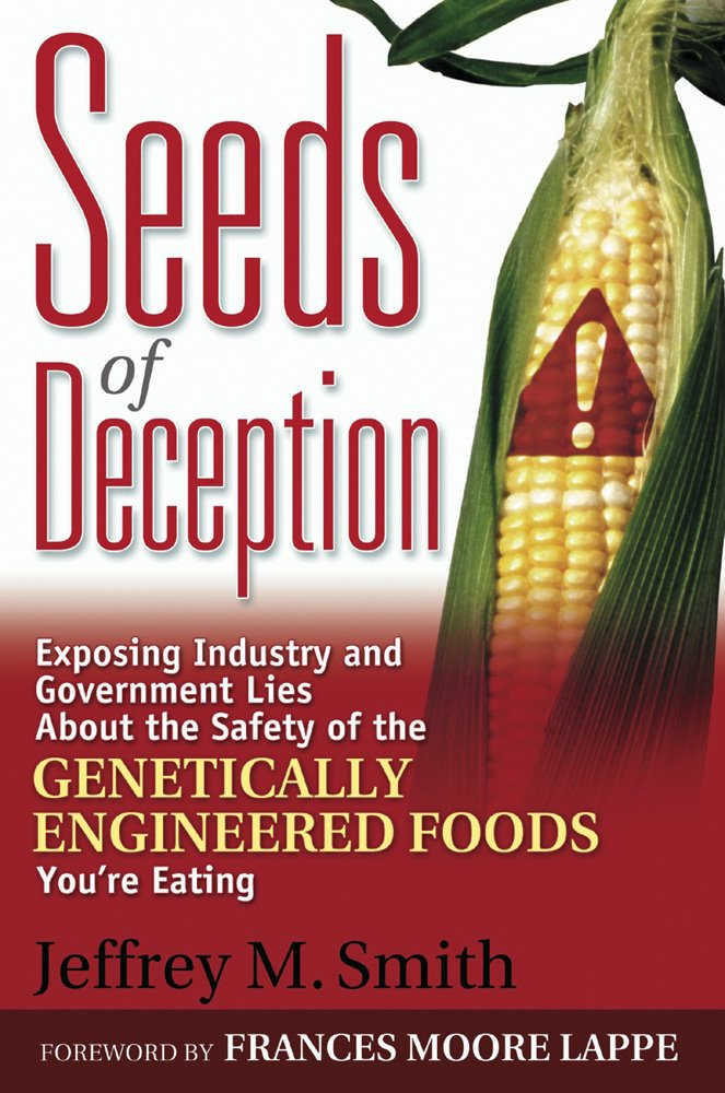 seeds of deception exposing industry and government lies about  seeds of deception exposing industry and government lies about the safety of the genetically engineered foods you re eating jeffrey m smith